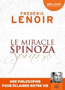 Le Miracle Spinoza - Une philosophie pour éc…