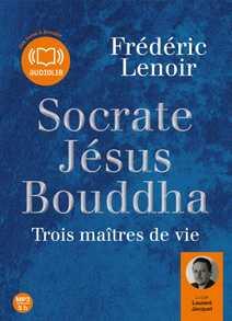 Socrate, Jésus, Bouddha : trois maîtres de v…
